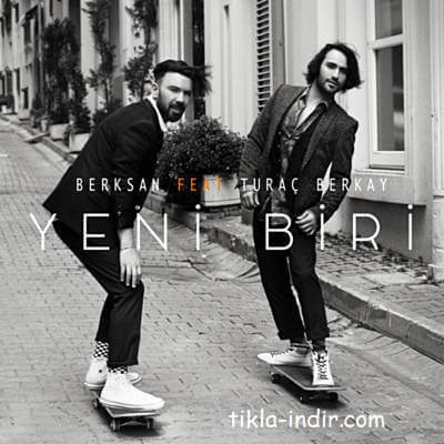 Photo of Berksan ft. Turaç Berkay – Yeni Biri Mp3 + Klip İndir