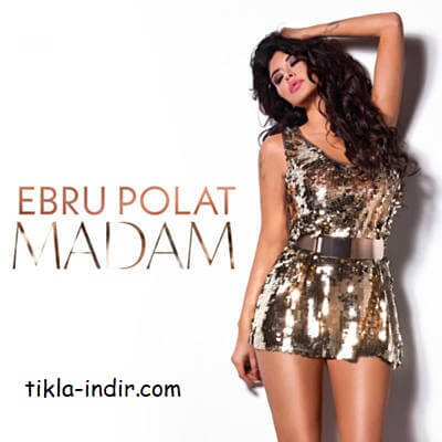 Ebru Polat - Madam Mp3 ve HD Klip İndir