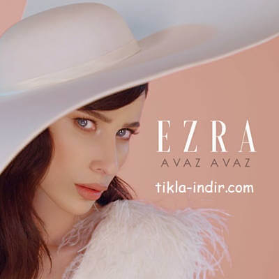 Ezra - Avaz Avaz Mp3 ve HD Klip İndir