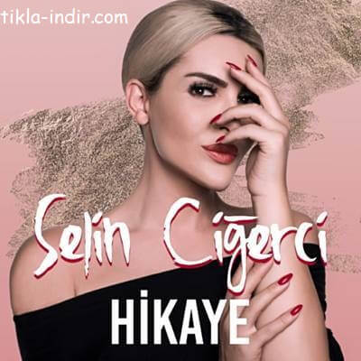 Photo of Selin Ciğerci – Hikaye Mp3 + Klip İndir