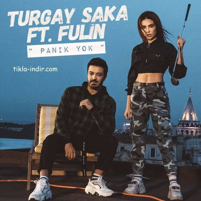 Turgay Saka ft. Fulin - Panik Yok Mp3 ve HD Klip İndir